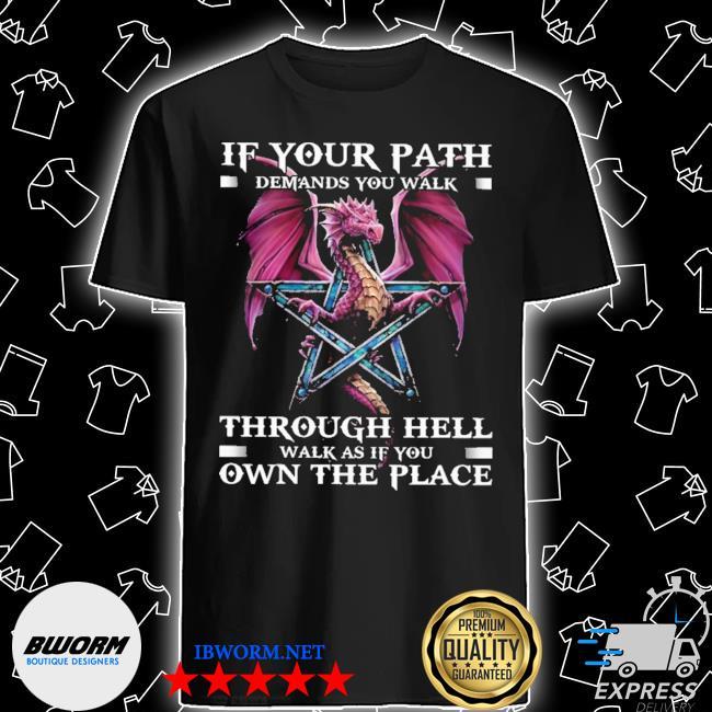 If your path demands you walk shirt