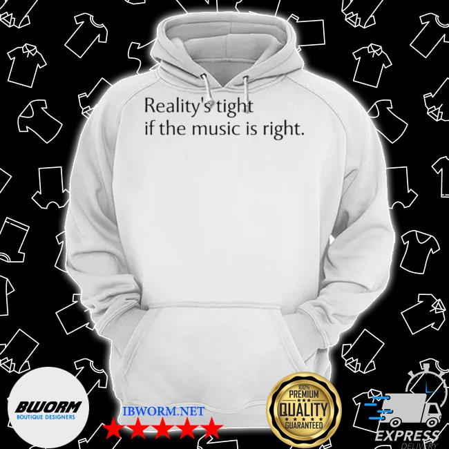 Reality's tight if the music is right Classic Hoodie