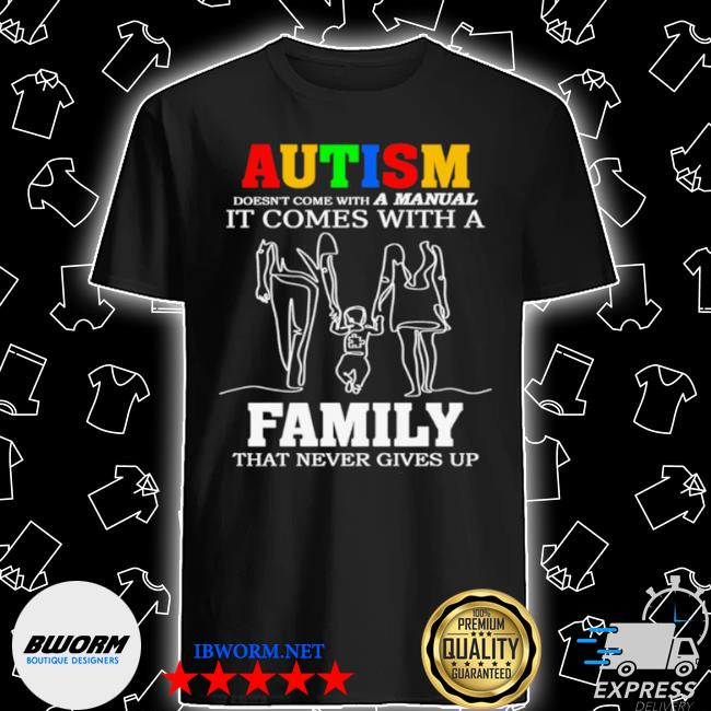 Autism it comes with a family that never gives up shirt