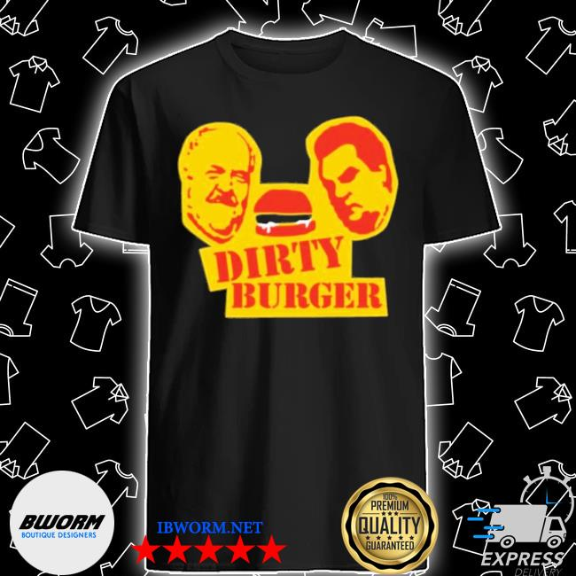Dirty burger shirt