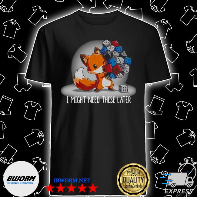 Fox I might need these later shirt