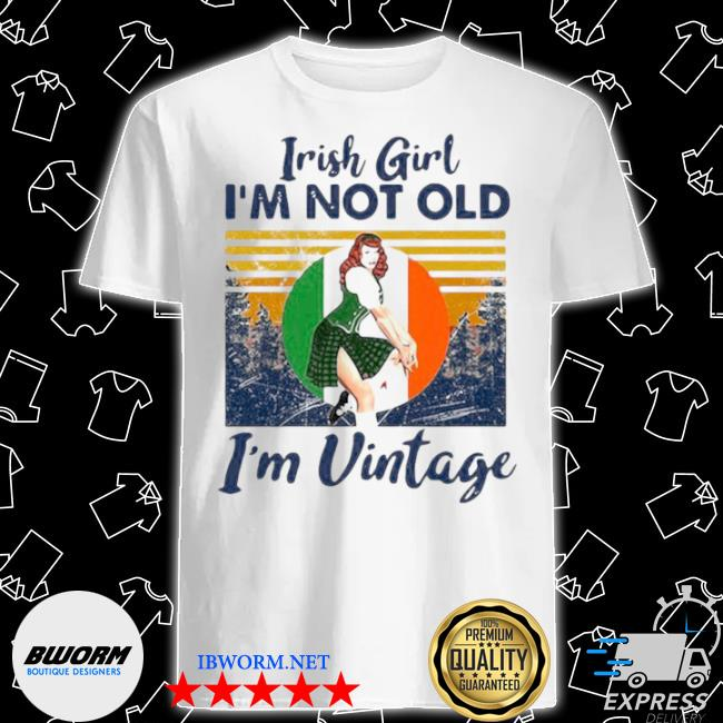 Irish girl I'm not old I'm vintage retro shirt