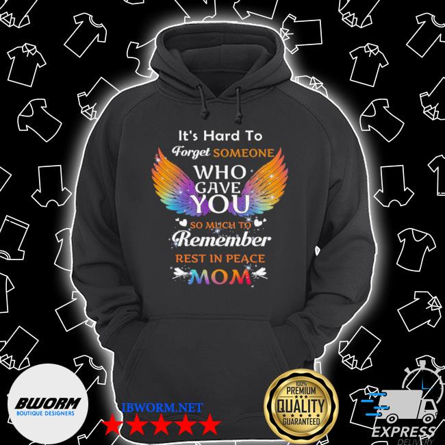 It's hard to forget someone who gave you remember rest in peace mom angel wing Unisex Hoodie