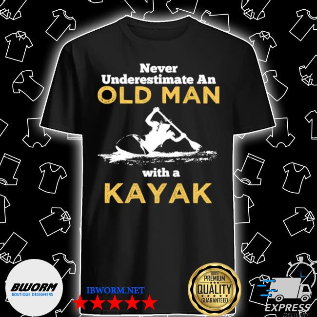 Never underestimate an old man with a kayak shirt
