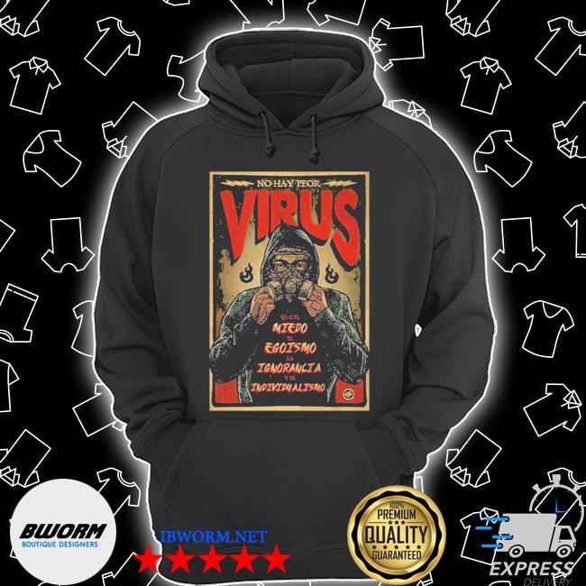 No hay peor virus que el miedo el egoismo LA ignorancia y el individualismo Unisex Hoodie