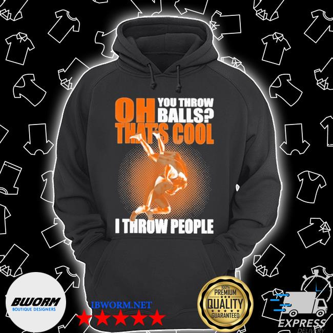 Oh you throw balls that's cool I throw people Unisex Hoodie