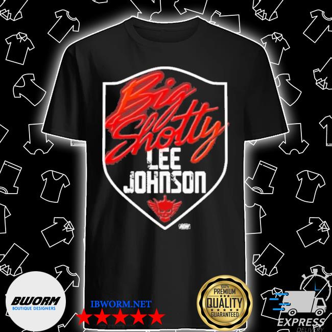Pro wrestlings merch lee johnson big shotty shirt