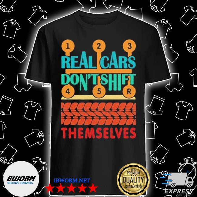 Real cars dont shift themselves shirt
