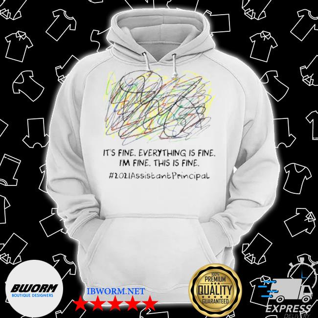 Scribble its fine everything is fine I'm fine this is fine 2021 assistant principal Classic Hoodie