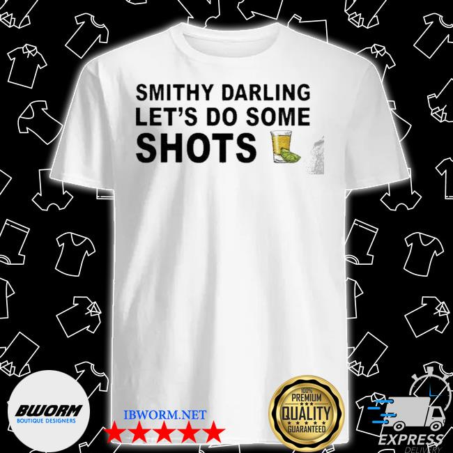 Smithy Darling Let's Go Do Some Shots TShirt