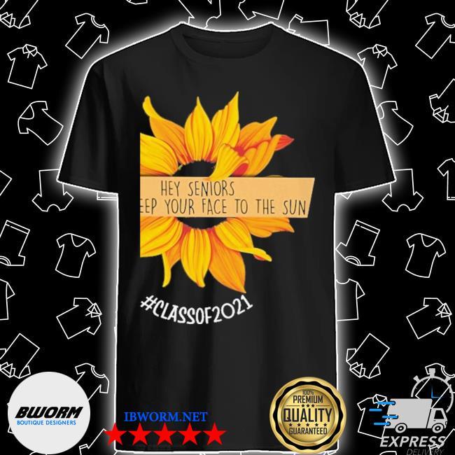 Sunflower hey senior always keep your to the sun shirt