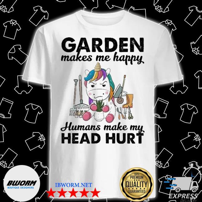 Unicorn Garden make me happy humans make my head hurt shirt