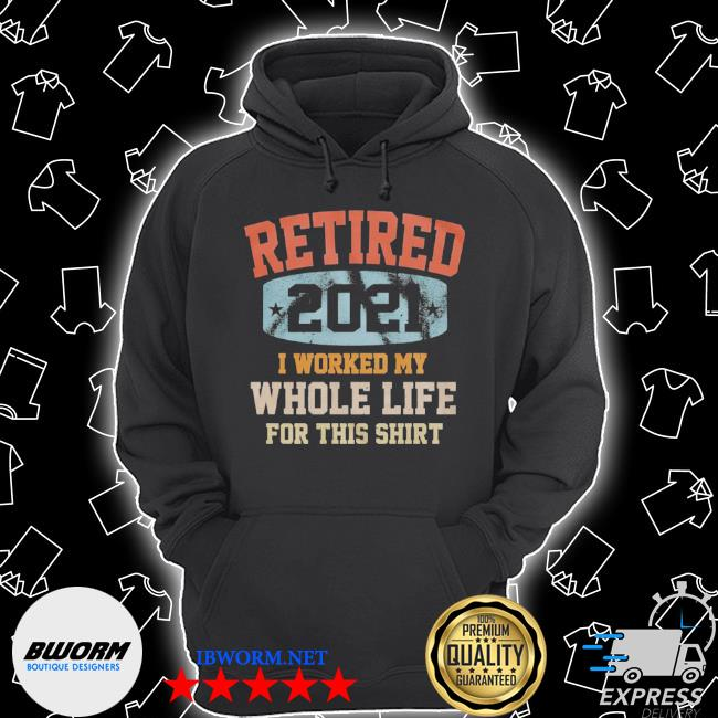 Vintage retired 2021 I worked my whole life for this Unisex Hoodie