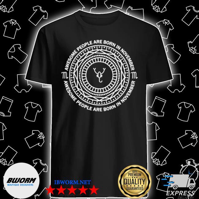 Awesome people are born in november zodiac scorpio birthday shirt