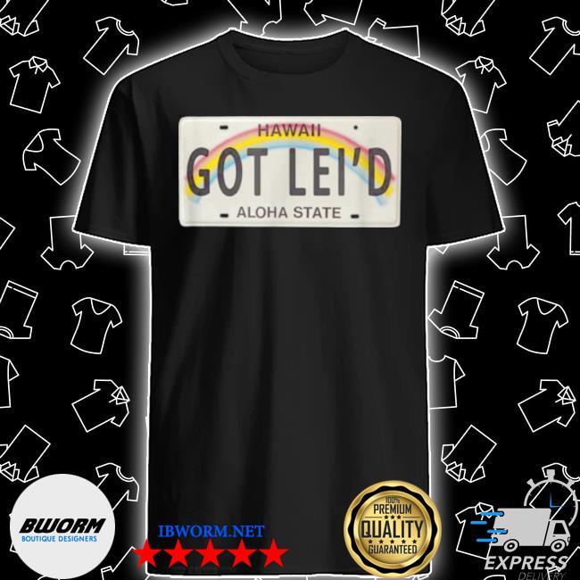 Got leI'd hawaiI license plate graphic shirt
