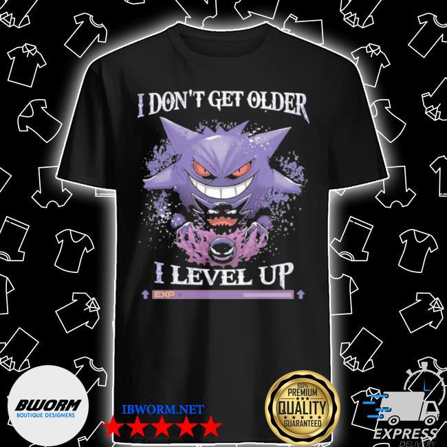 I don't get older I level up shirt