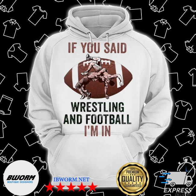 If you said wrestling and football I'm in Classic Hoodie