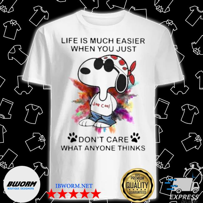 Life is much easier when you just don't care what anyone thinks Snoopy colors shirt