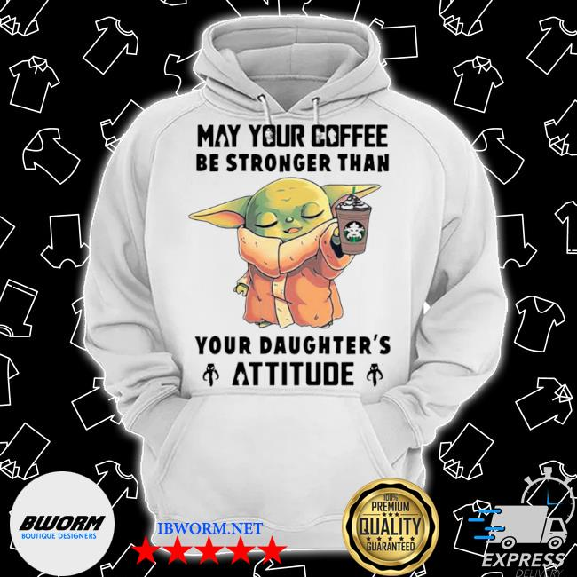 May your coffee be stronger than your daughters attitude Classic Hoodie