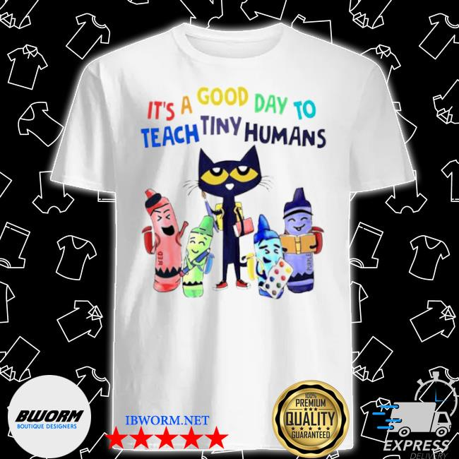 Teach its a good day to teach tiny humans shirt