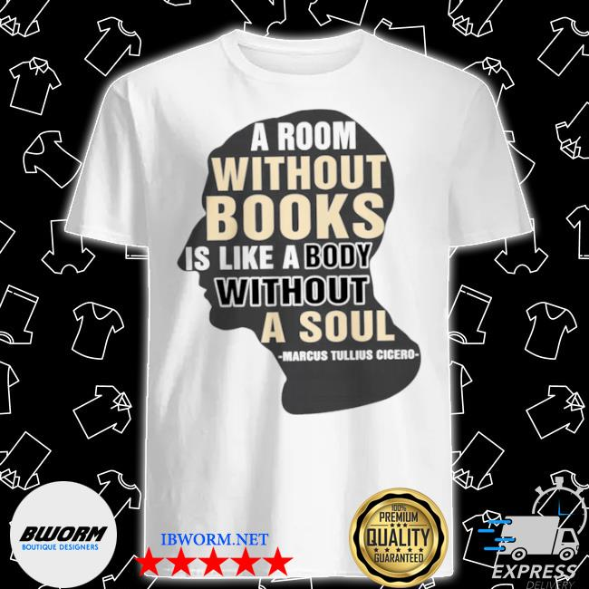 A room without books is like a box without a soul marsus tullius cicero shirt