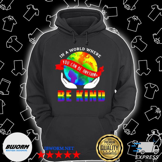 LGBT pride in a world where you can be anything be kind Unisex Hoodie