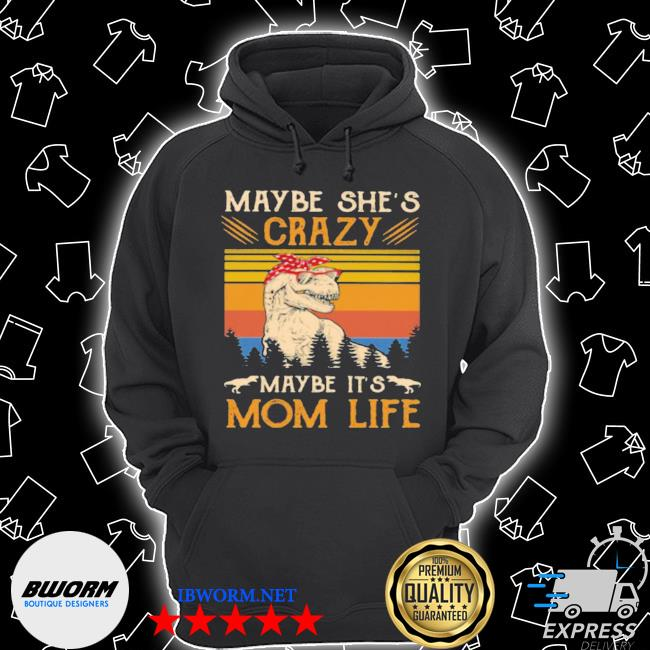 Maybe she's crazy maybe it's mom life dinosaur vintage Unisex Hoodie