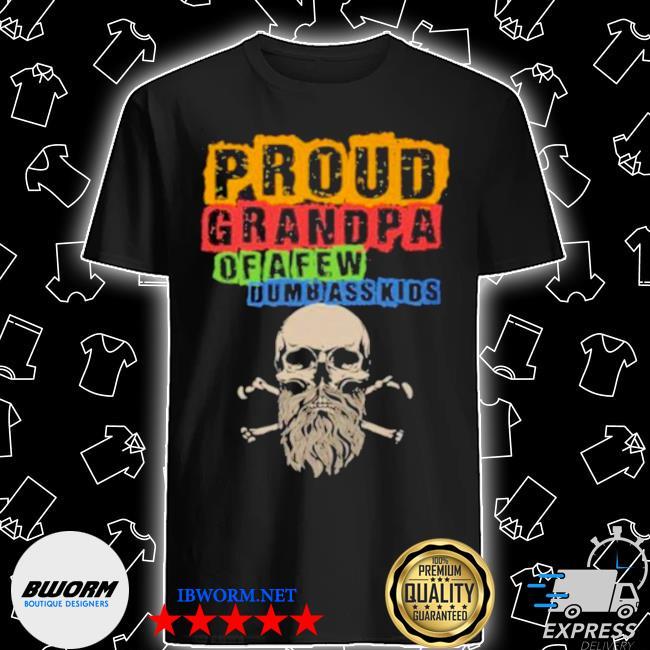 Proud grandpa of a few dumbasskids shirt