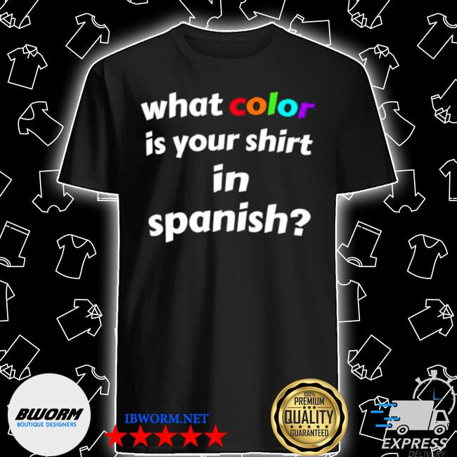 What color is your in spanish shirt