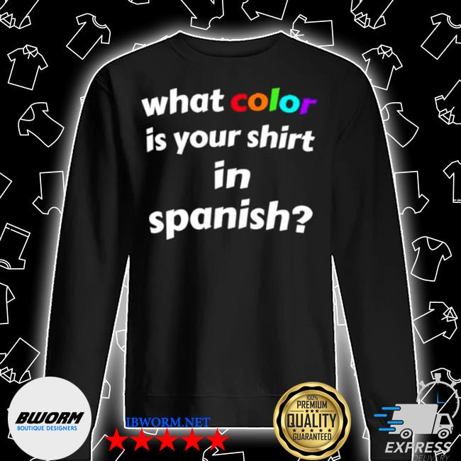 What color is your in spanish Unisex Sweatshirt