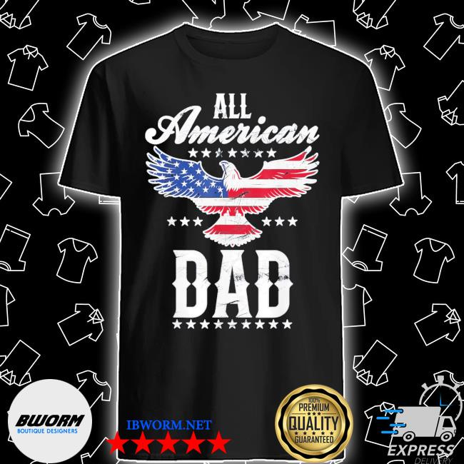 All american dad eagle 4th of july fathers day shirt