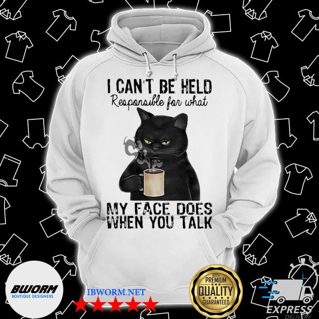 Black cat I can't be held responsible for what my face does when you talk s Classic Hoodie