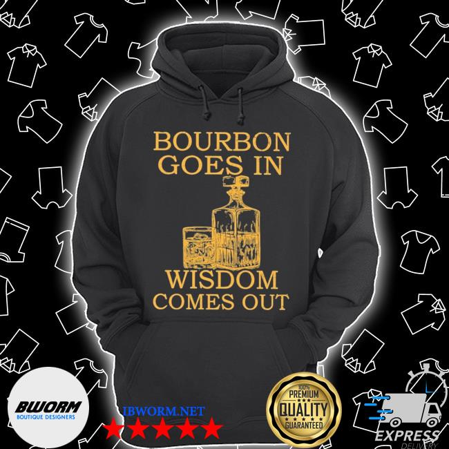 Bourbon goes in wisdom comes out s Unisex Hoodie