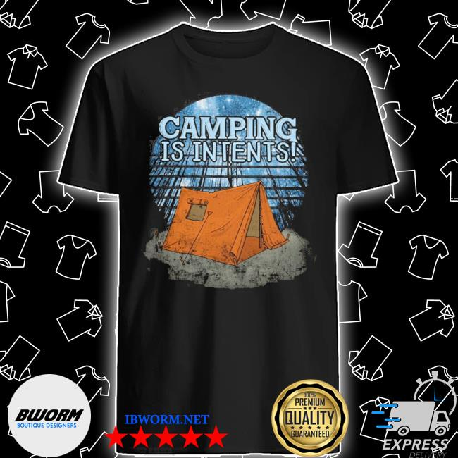 Camping is intents shirt