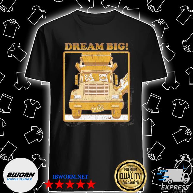 Dream big funny raccoon raccoon trash shirt