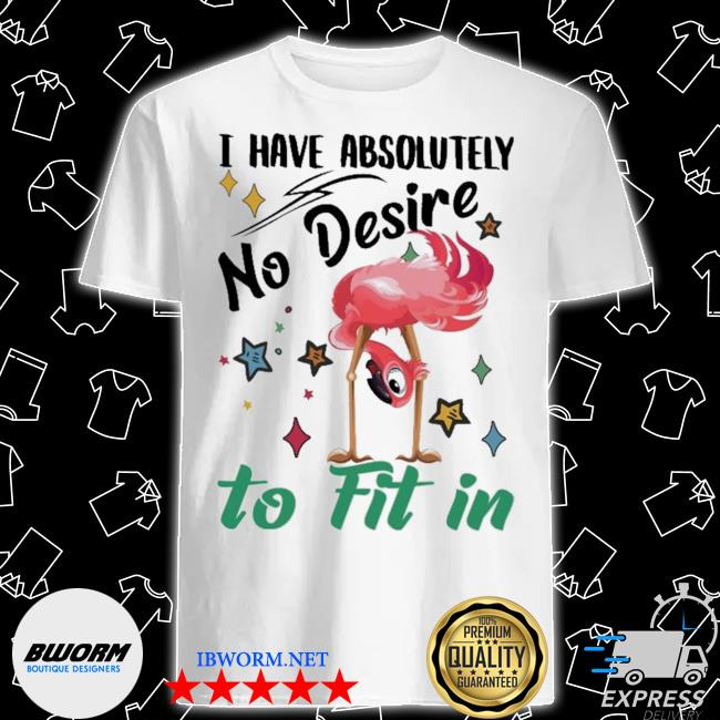 Flamingo have absolutely no desire to fit in shirt