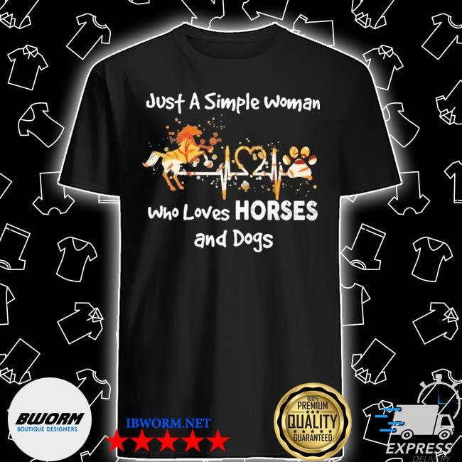 Horse just a simple woman who loves horses and dogs shirt