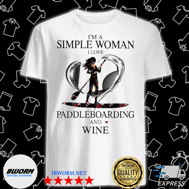 I'm simple woman I love paddleboarding and wine shirt