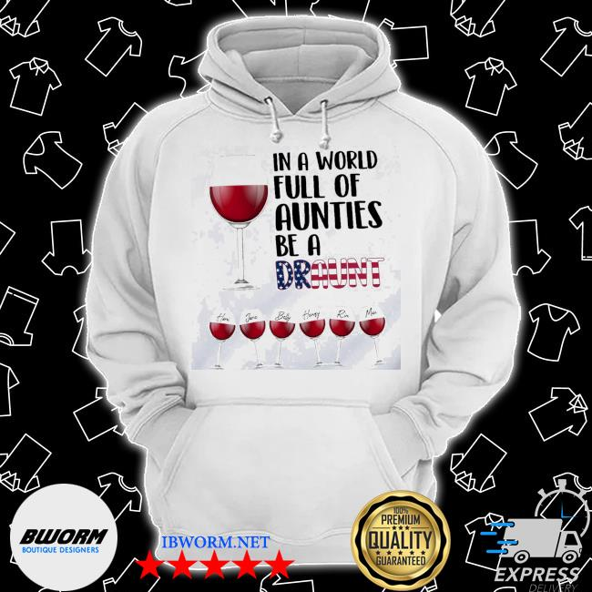 In a world full of aunties be a draunt american flag wine s Classic Hoodie