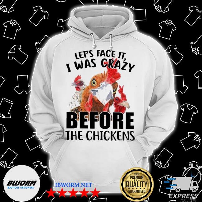 Let's face it I was crazy before the chickens s Classic Hoodie