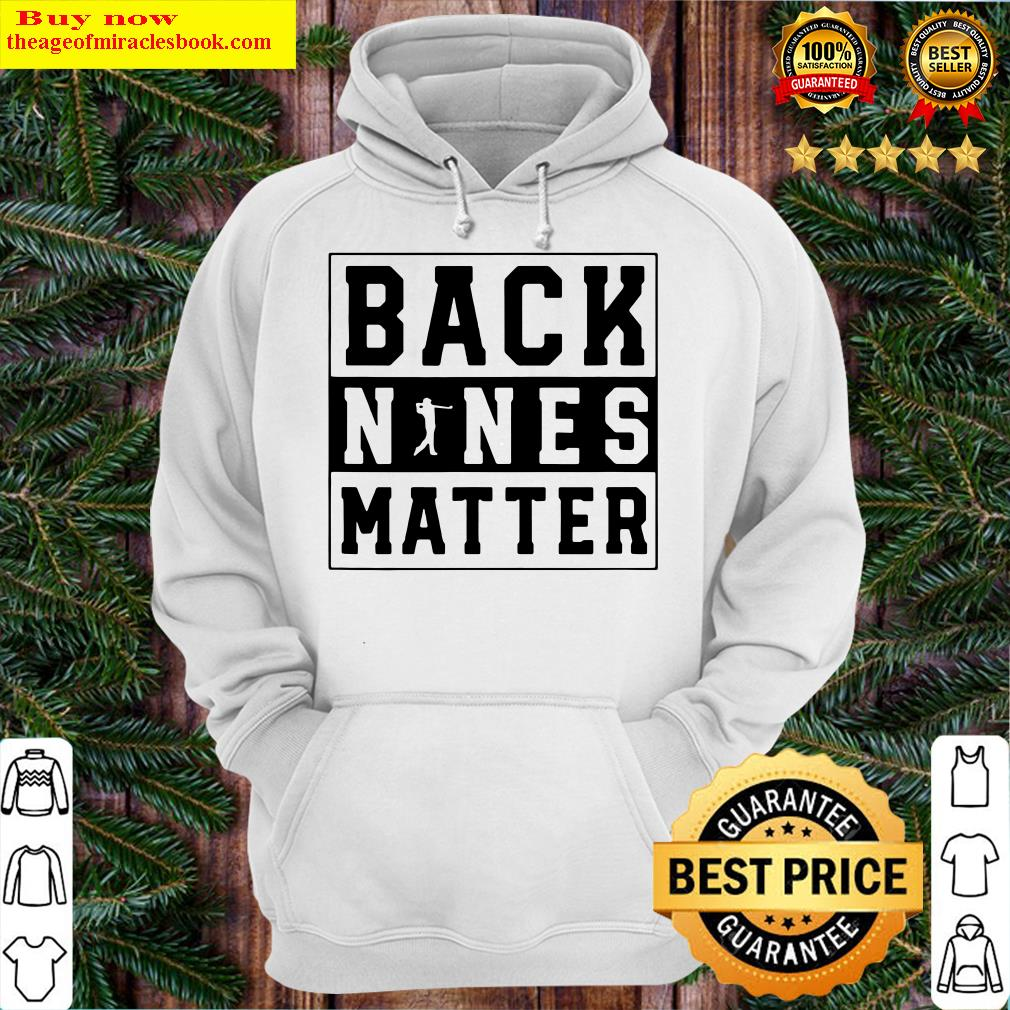 Back Nines Matter Golf Hoodie