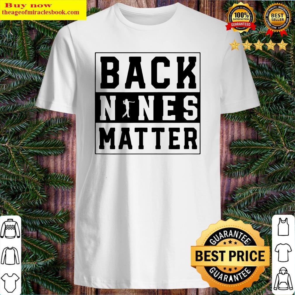 Back Nines Matter Golf Shirt