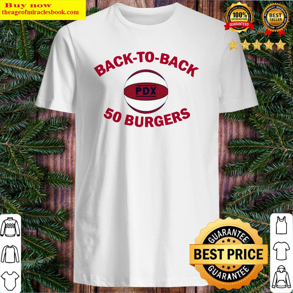 Back-to-Back 50 Burgers Portland Basketball Shirt