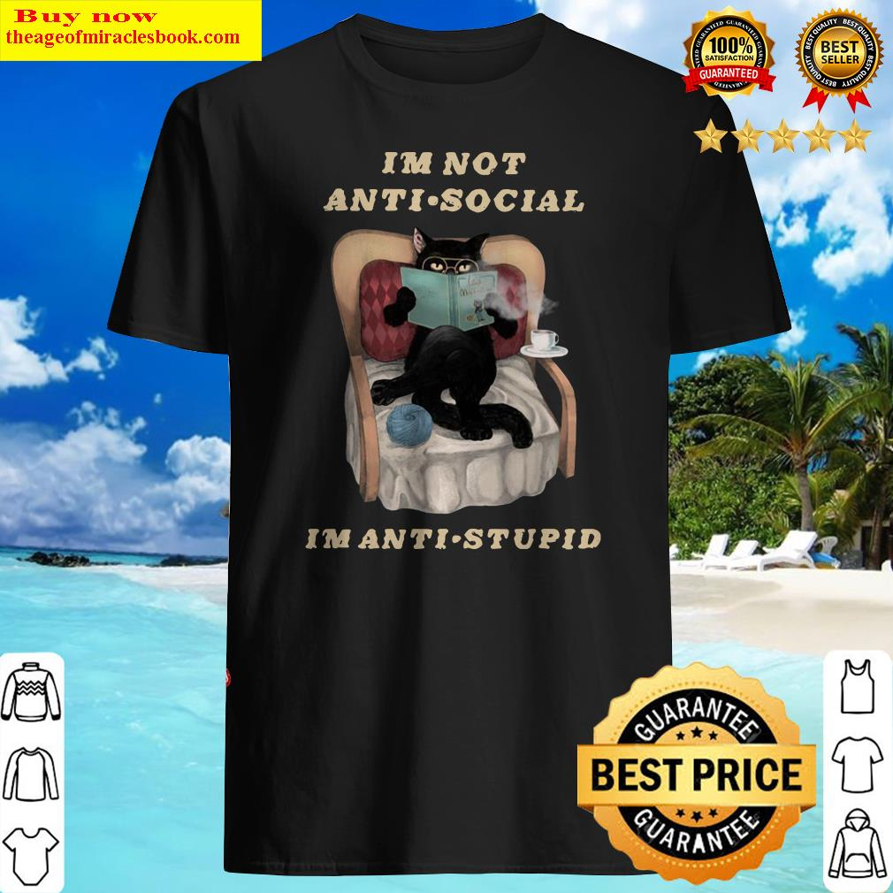 Black Cat I'm Not Anti Social I'm Anti Stupid Shirt