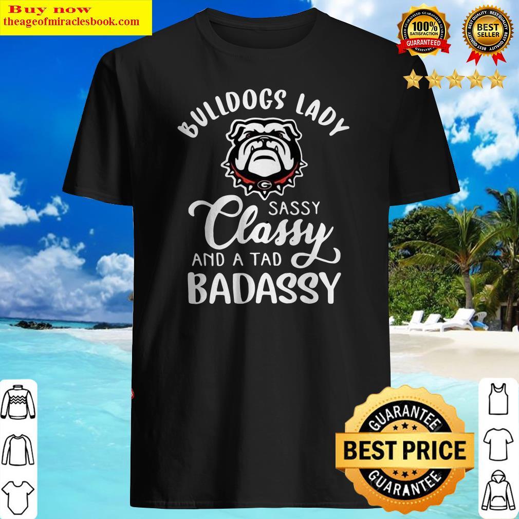 Bulldogs Lady Sassy Classy And A Tad Badassy Shirt