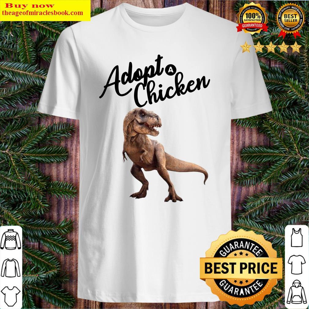 Dinosaur T-rex Adopt Chicken Shirt