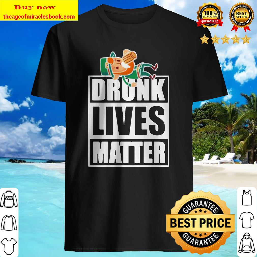 Funny St. Patrick's Day Drunk lives matter Shirt