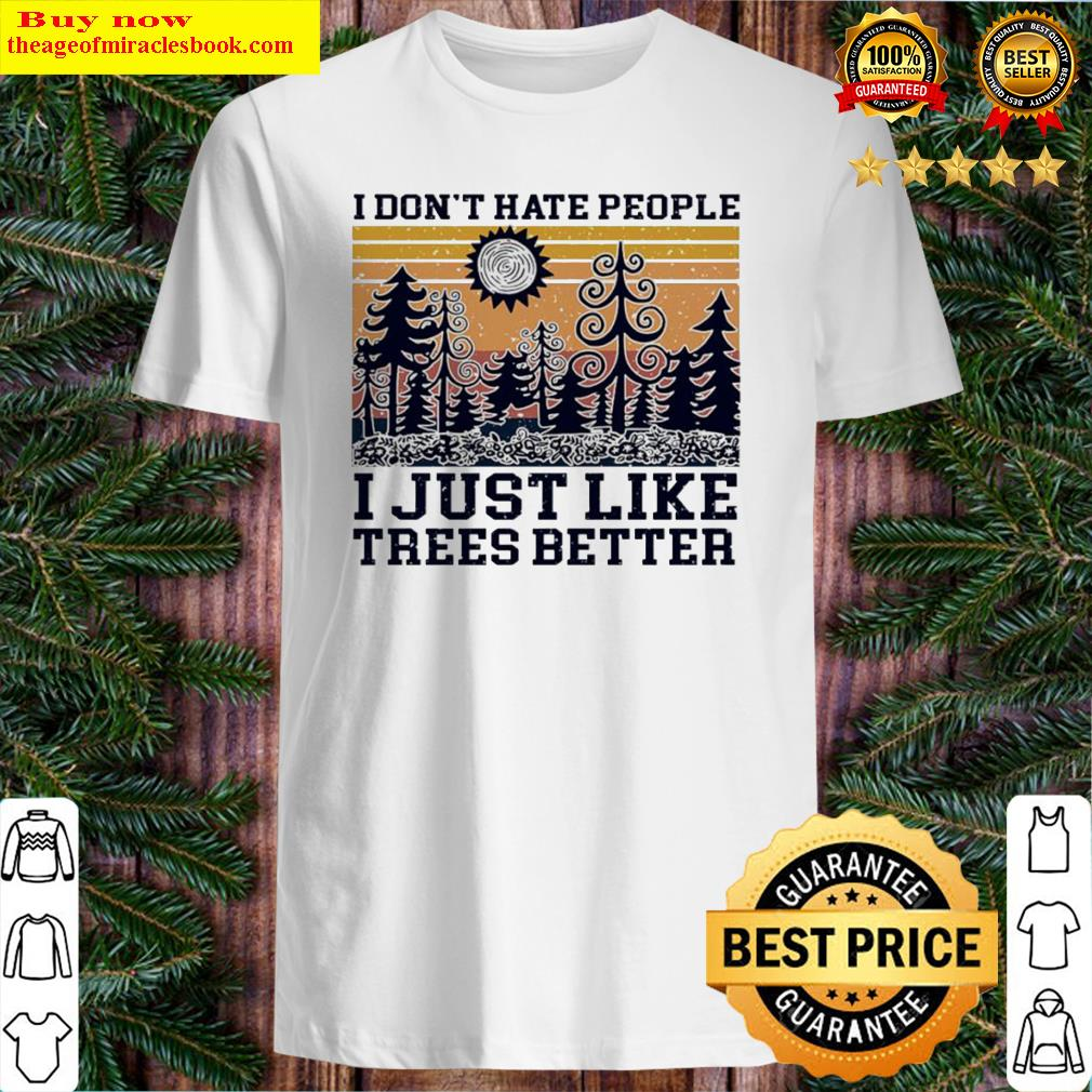 I don't hate people I just like trees better vintage Shirt