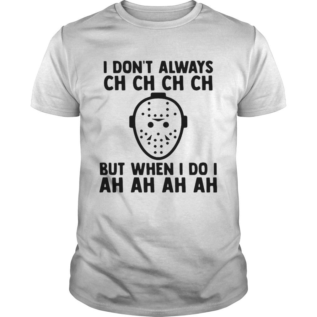 I Dont Always Ch Ch Ch But When I Do I Ah Ah Ah Halloween Unisex