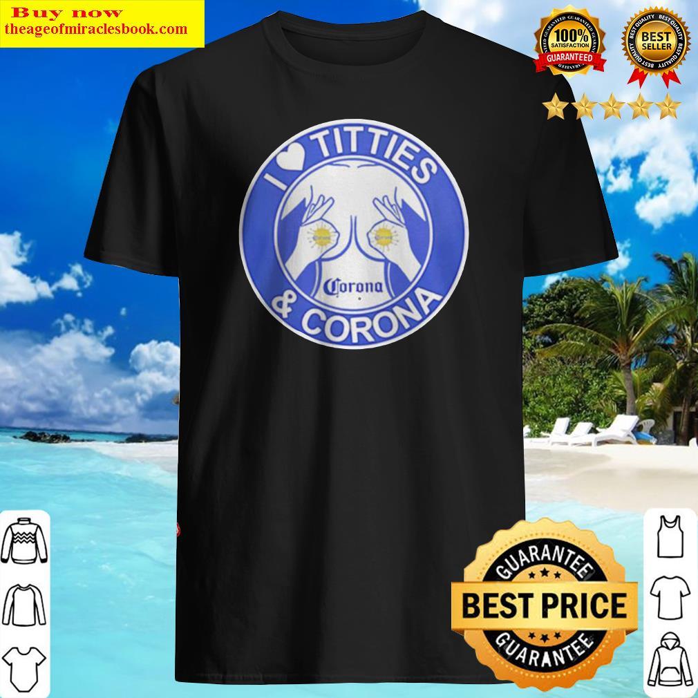I love tiitties and corona Shirt